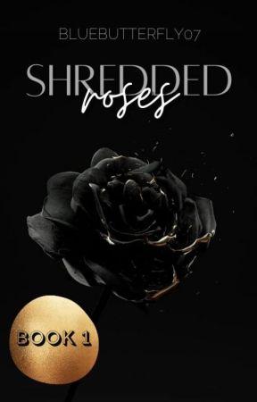 Shredded Roses | Book 1 in Rose Duology by _bluebutterfly07
