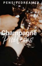champagne problems by pensive_dreamer