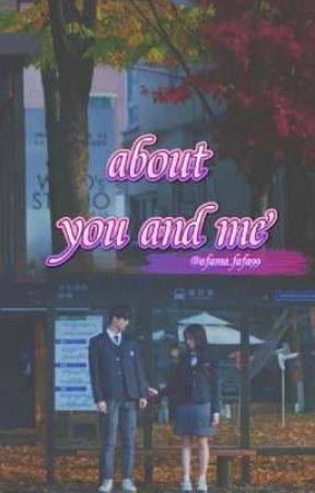 ABOUT YOU AND ME (END) by putriHumairamaharani