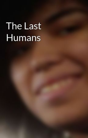 The Last Humans by Captain_Sirena