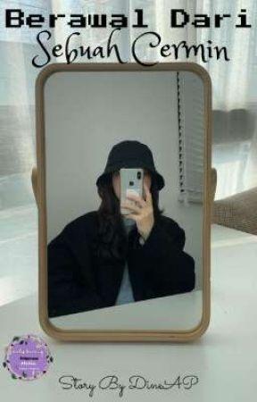Berawal dari Sebuah Cermin by Dinedope