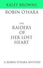 ROBIN O'HARA: THE RAIDERS OF HER LOST HEART by KaleyBrowns