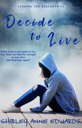 Decide to Live (Finding the Strength #3) by ShirleyAnneEdwards