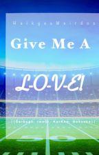 Give Me A L-O-V-E! by HaikyuuIdiots