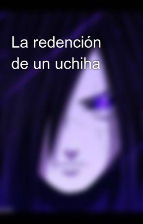 La redención de un uchiha by DanFics90