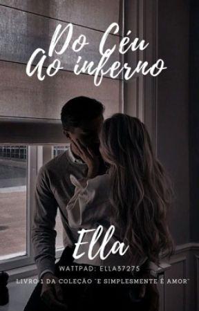 """Do Céu Ao Inferno (LIVRO 1 DA COLEÇÃO """"E SIMPLESMENTE É AMOR"""") by ella37275"""