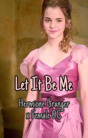 Let It Be Me (Hermione Granger x FemaleOC) by boonxeva