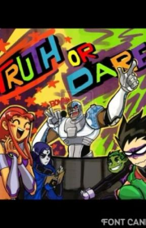 Teen Titans{{~}}TRUTH OR DARE{{~}} by BBRaeFan102