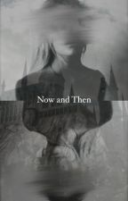 Now and Then by hmmdisgustin