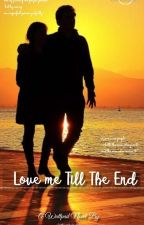 Love Me Till the End {Completed} ✔  by siddharthoholic