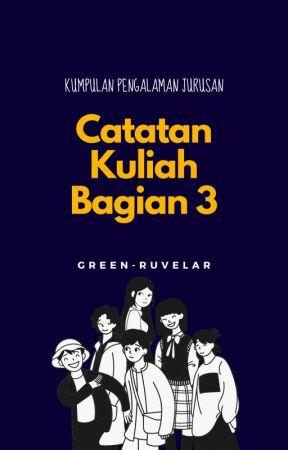 Catatan Kuliah Bagian 3 by green-ruvelar