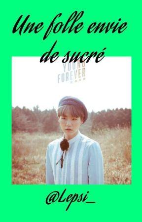 Une Folle Envie De Sucré [recueil d'OS BTS]  by Lepsi_