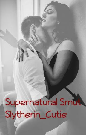 Supernatural Smut by slytherin_cutie