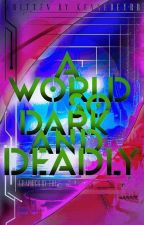 A World so Dark and Deadly by kennedyrrrr3