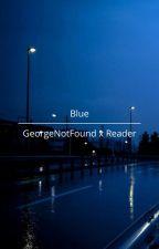 Blue    GeorgeNotFound x Reader by Ash3nAng3l