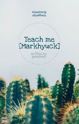 Đọc truyện Teach me [Markhyuck]