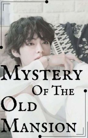 Mystery of the old mantion - KTH ff by Bangtanpedia
