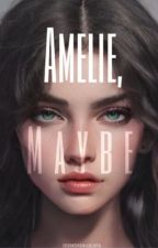 Amelie, Maybe ni ISAAKONGNILALANG