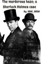 The Murderous Haze; a Sherlock Holmes case by SRHC_SAW