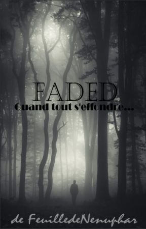 Faded ~ Concours Texte-Musique by FeuilledeNenuphar
