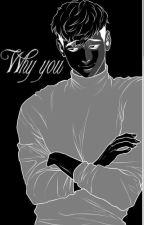 Why You? ( A sangwoo x reader) by Alexismiku34
