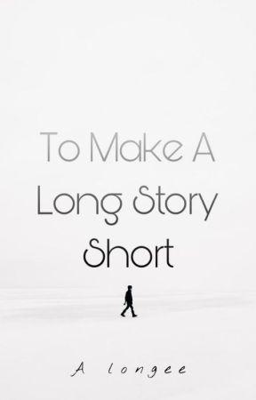 To Make A Long Story Short by ArielMLongee