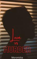 Love Vs Murder by moronicka
