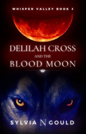Delilah Cross and the Blood Moon by sylviaNgould