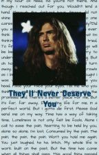 They'll Never Deserve You (A Dave Mustaine x OC Fanfic) by imanegativecr33p