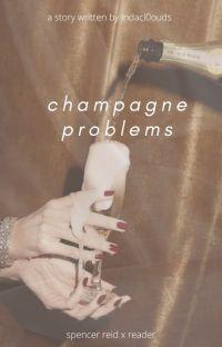 champagne problems- spencer reid x reader ✔️ cover