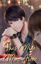 SHE'S MINE, MINE ALONE✔ [Under Editing And Revision] by Andy_Cate03