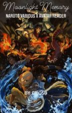 Moonlight Memory (Naruto various x Avatar reader) by criosb