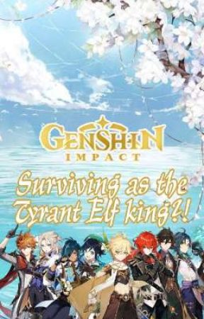 Surviving as the Tyrant Elf king?!『Genshin!males x Elf!MR』 by Lazy-mad-hatter