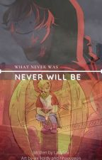 what never was never could be (BOOK ONE) by LadySilv
