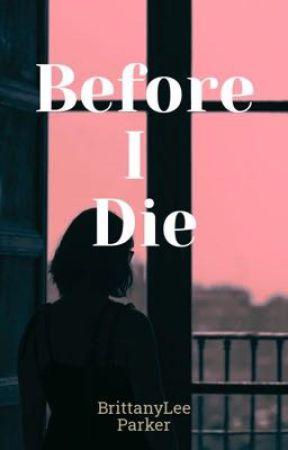 Before I Die by BrittanyLeeParker