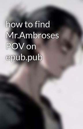 how to find Mr.Ambroses POV on epub.pub by DazzlingPotatoes