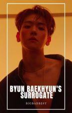 [HOLD] Byun Baekhyun's Surrogate | bbh by bigbadb2st