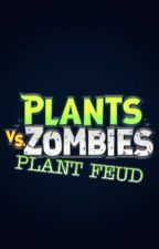 Plants vs Zombies: PLANT FEUD! by TheFlowersTheTrees