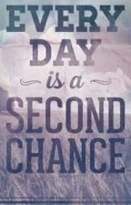 Everyday is a second chance by honeybun010