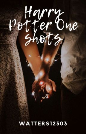 Harry Potter One Shots by Watters12303