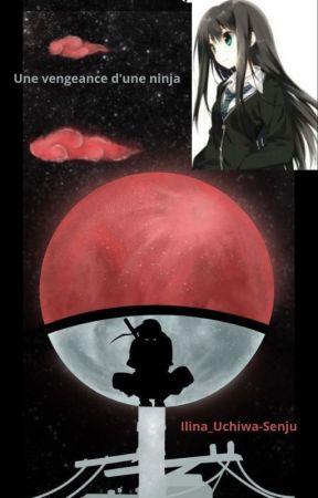 Une vengeance d'une ninja ( SasukexOc ) tome 2 by Ilina_Senju-Uchiwa