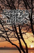Questions I Have For Other Authors by Kayastarcrafter