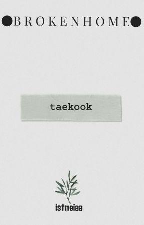 BROKEN HOME [TAEKOOK ONESHOOT] by itsmeiaa