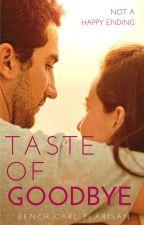 Taste Of Goodbye [Under Revision] by benpiresss