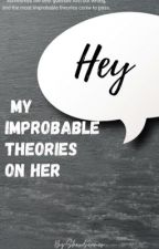 My Improbable Theories On Her. by shexdreamer