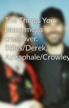 The Things You Learn mega crossover.  Stiles/Derek, Aziraphale/Crowley by LeaConnor