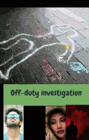 OFF DUTY INVESTIGATION  by novelparody
