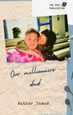 our millionaire dad  by author_tamad