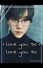 I love you so I love you so by IceDiamond27