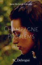 Champagne Problems (Katie McGath x Female  Reader)  by N_Delregui